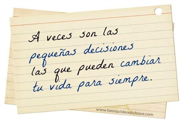 a veces son las pequeñas decisiones las que pueden cambiar tu vida para siempre
